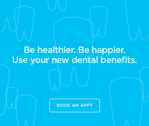 Be Heathier, Be Happier. Use your new dental benefits. - Clinton Keith Dental Group